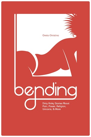 Bending: Dirty kinky stories about pain, power, religion, unicorns and more